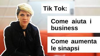 Tik Tok: come può aiutare il tuo business e come aumenta le tue sinapsi